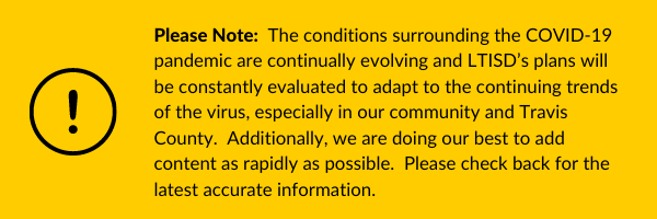 Please Note:  The conditions surrounding the COVID-19 pandemic are continually evolving and LTISD's plans will be constantly