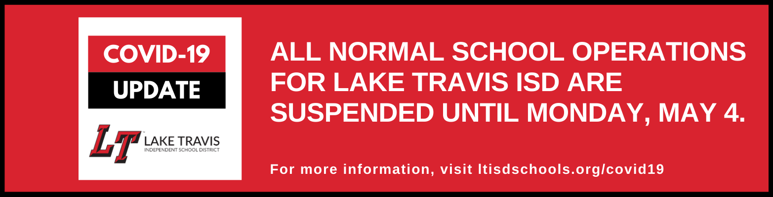 All normal school operations for Lake Travis ISD are suspended until Monday, May 4