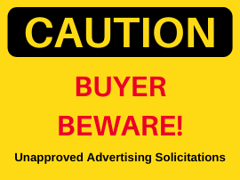 caution, buyer beware, unapproved advertising solicitations